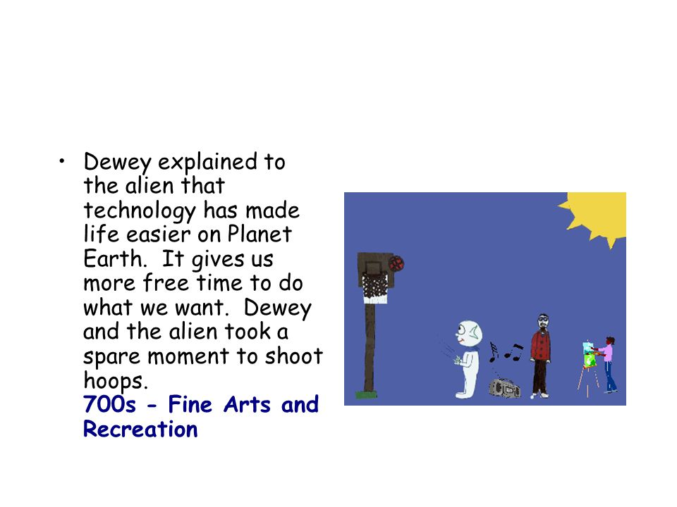 Dewey explained to the alien that technology has made life easier on Planet Earth.