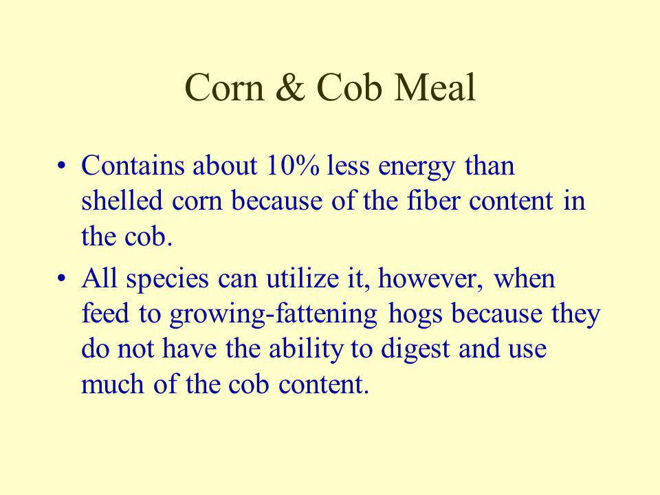 Shelled Corn One of the highest energy feeds available. The most widely grown and used feed grain crop. Corn produces more #'s of TDN/acre than any ot