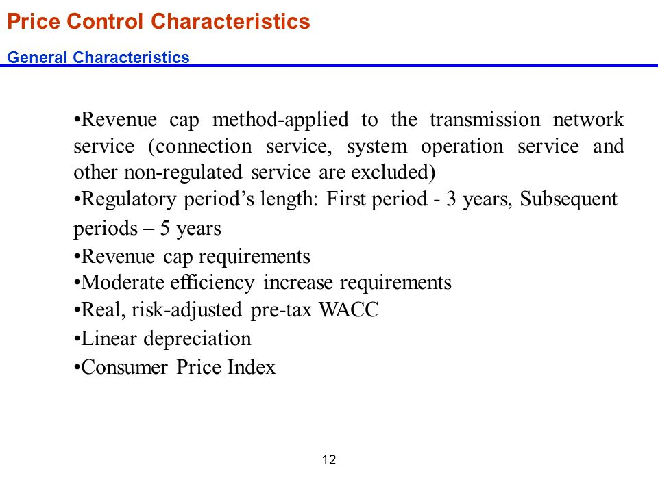 12 Price Control Characteristics General Characteristics Revenue cap method-applied to the transmission network service (connection service, system op