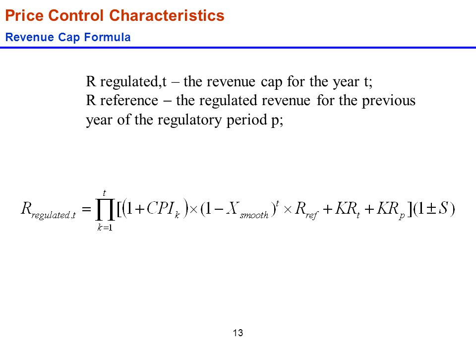 13 Price Control Characteristics Revenue Cap Formula R regulated,t – the revenue cap for the year t; R reference  the regulated revenue for the previ