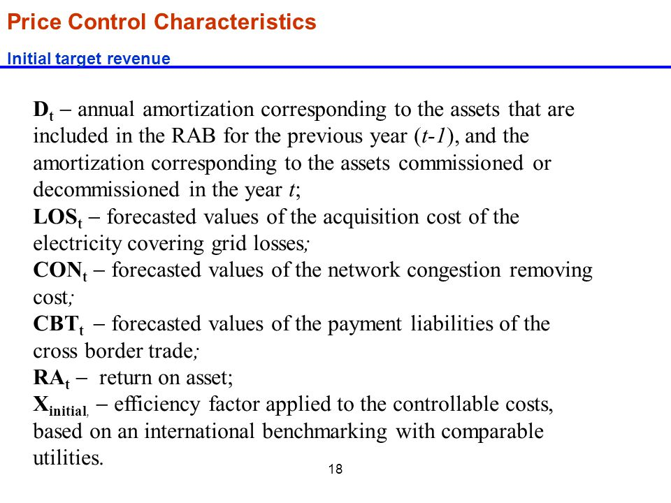 18 Price Control Characteristics Initial target revenue D t  annual amortization corresponding to the assets that are included in the RAB for the pre