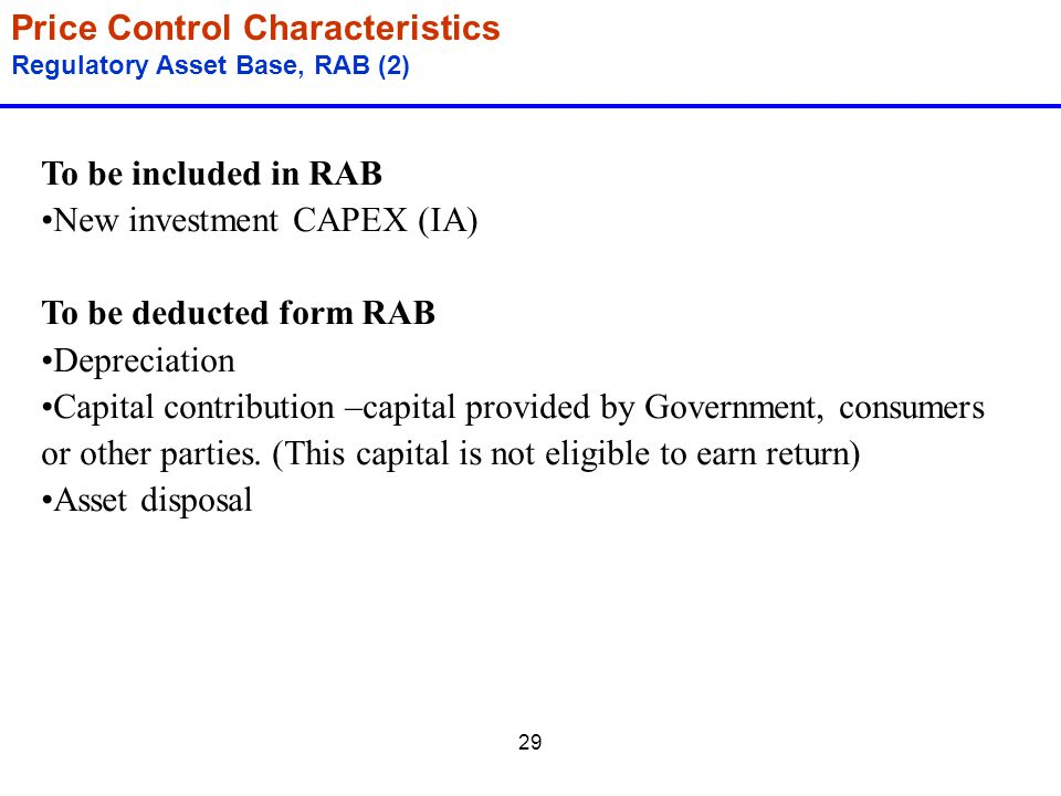 29 Price Control Characteristics Regulatory Asset Base, RAB (2) To be included in RAB New investment CAPEX (IA) To be deducted form RAB Depreciation C