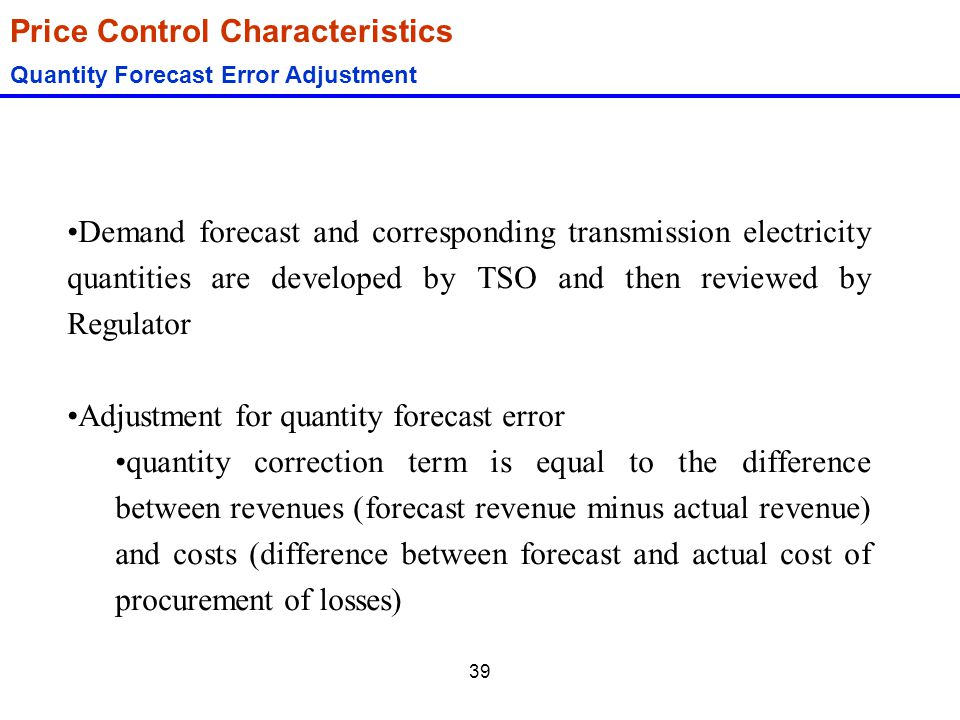 39 Price Control Characteristics Quantity Forecast Error Adjustment Demand forecast and corresponding transmission electricity quantities are develope