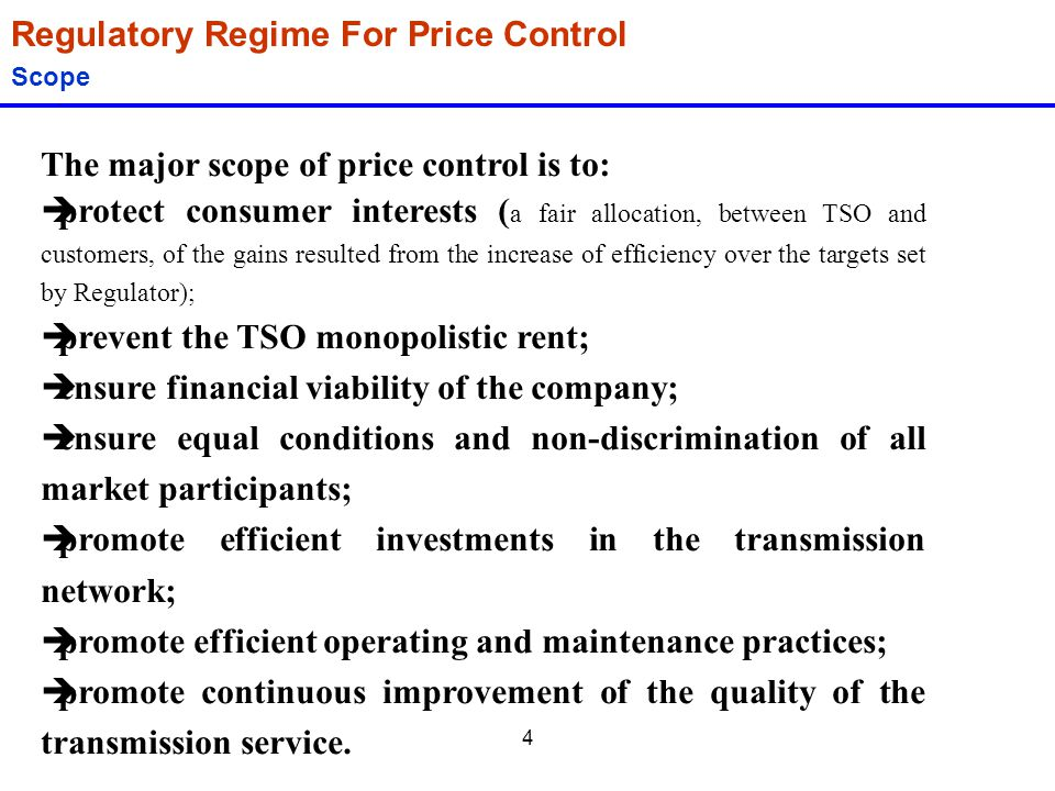 4 Regulatory Regime For Price Control Scope The major scope of price control is to: èprotect consumer interests ( a fair allocation, between TSO and c
