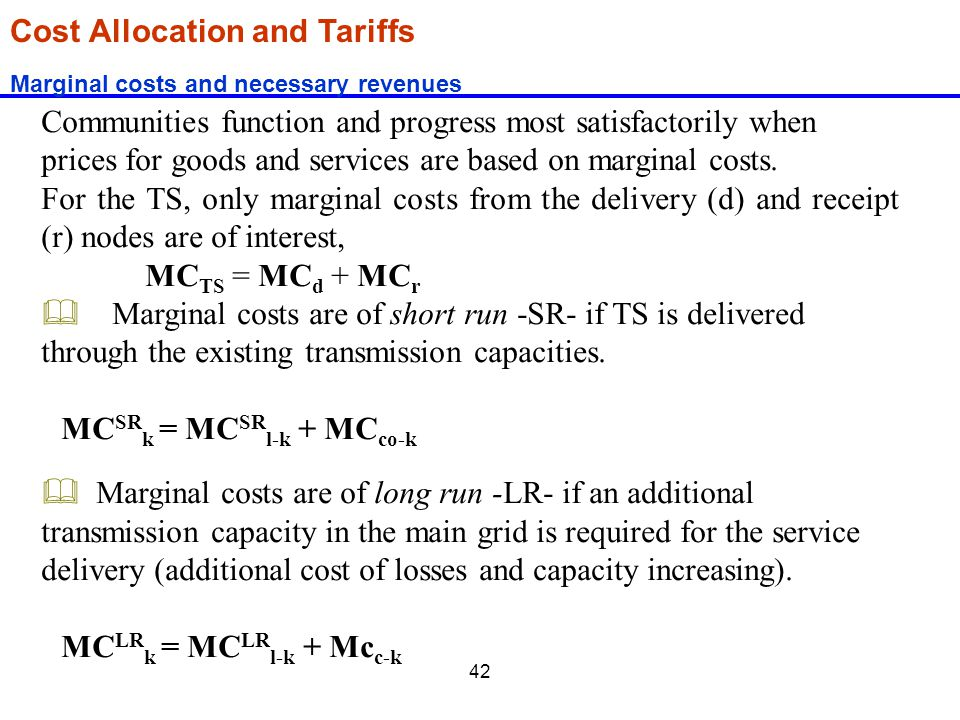 42 Cost Allocation and Tariffs Marginal costs and necessary revenues Communities function and progress most satisfactorily when prices for goods and s