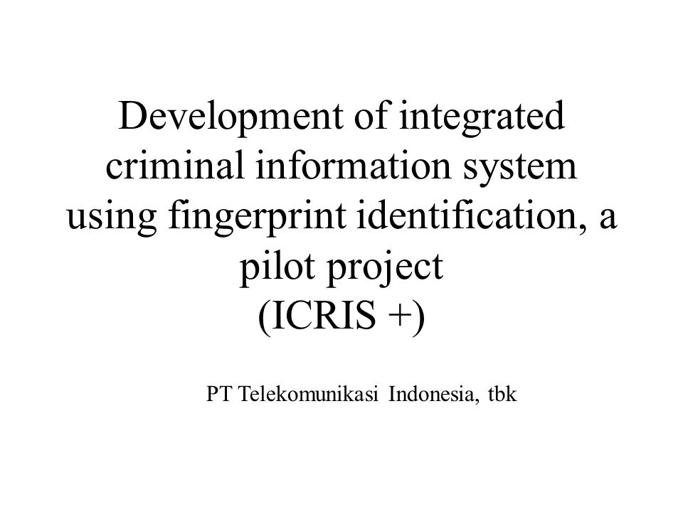 Development of integrated criminal information system using fingerprint identification, a pilot project (ICRIS +) PT Telekomunikasi Indonesia, tbk