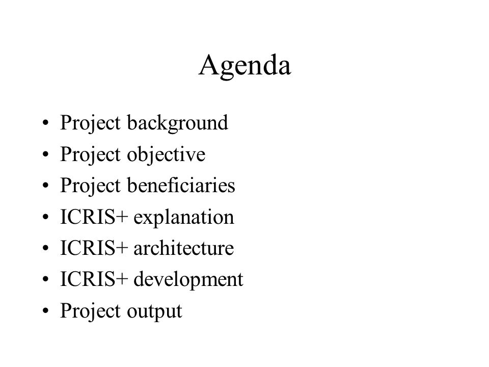 Agenda Project background Project objective Project beneficiaries ICRIS+ explanation ICRIS+ architecture ICRIS+ development Project output