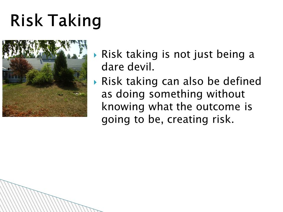  Risk taking is not just being a dare devil.
