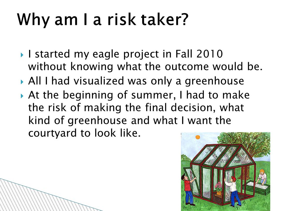  I started my eagle project in Fall 2010 without knowing what the outcome would be.