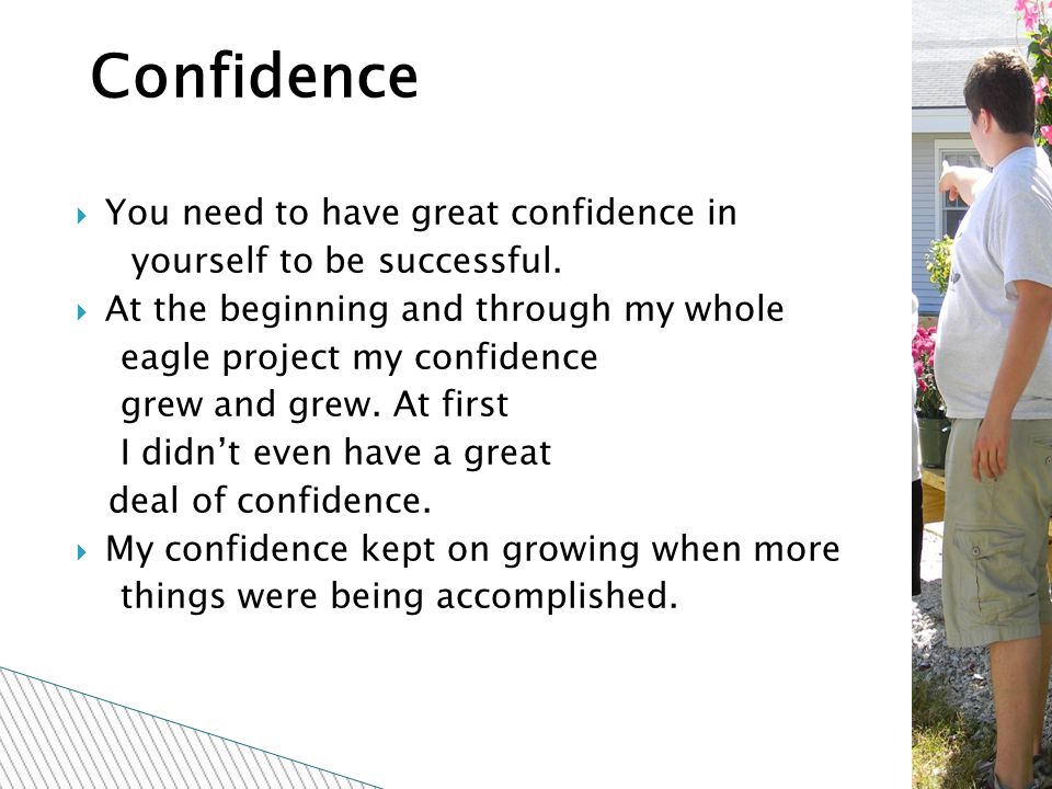  You need to have great confidence in yourself to be successful.