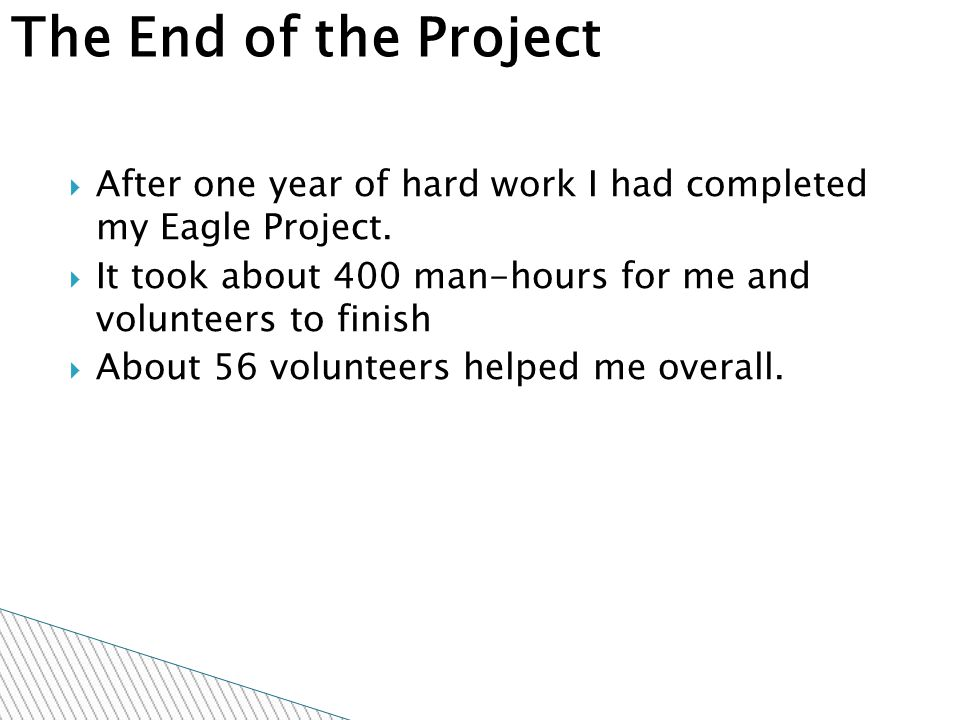  After one year of hard work I had completed my Eagle Project.