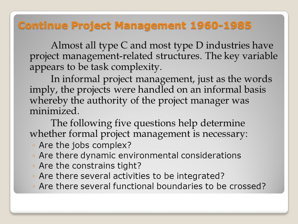 Continue Project Management 1960-1985 Almost all type C and most type D industries have project management-related structures. The key variable appear