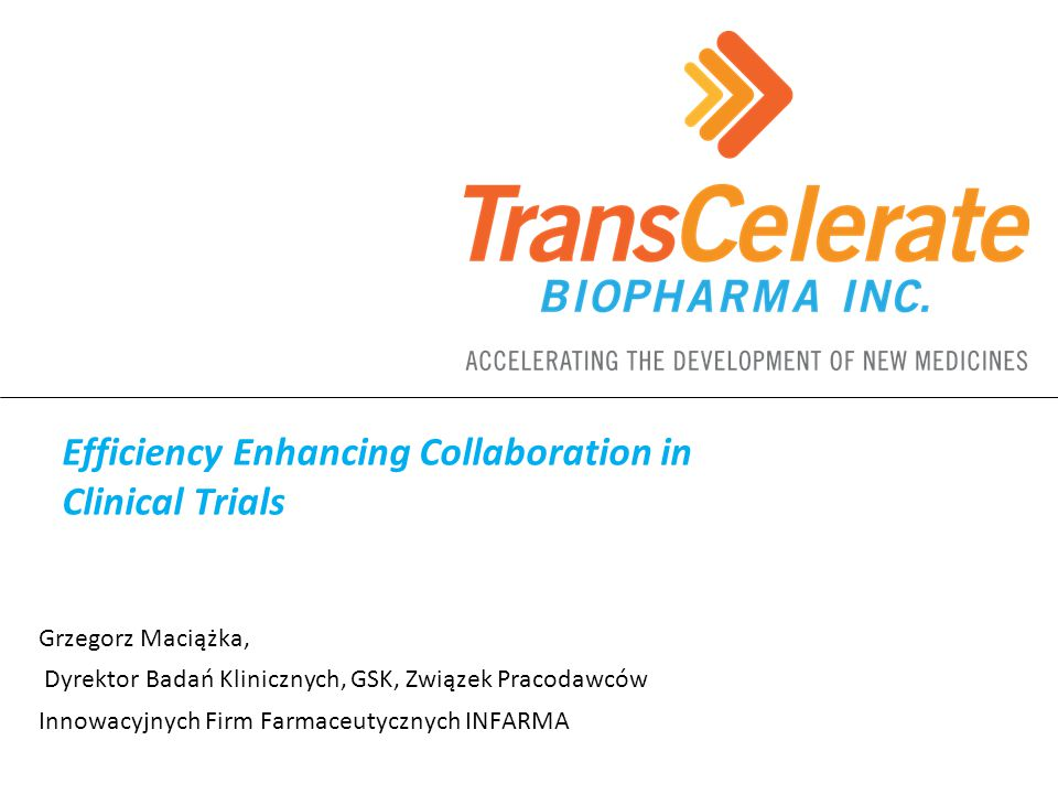 Grzegorz Maciążka, Dyrektor Badań Klinicznych, GSK, Związek Pracodawców Innowacyjnych Firm Farmaceutycznych INFARMA Efficiency Enhancing Collaboration in Clinical Trials