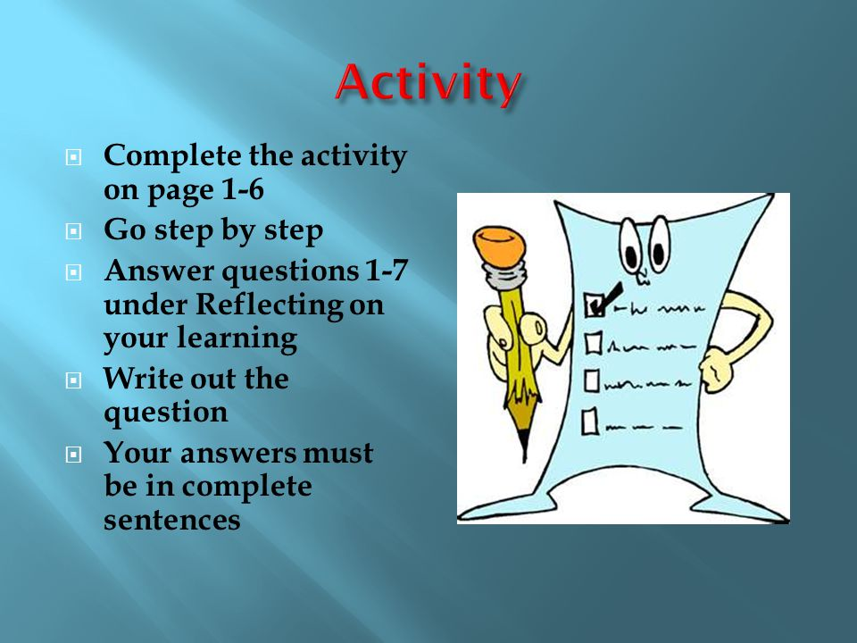  Complete the activity on page 1-6  Go step by step  Answer questions 1-7 under Reflecting on your learning  Write out the question  Your answers