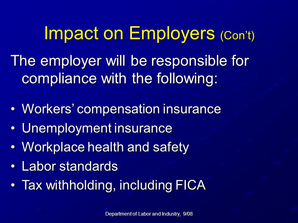 Department of Labor and Industry, 9/08 Impact on Employers (Con't) The employer will be responsible for compliance with the following: Workers' compen