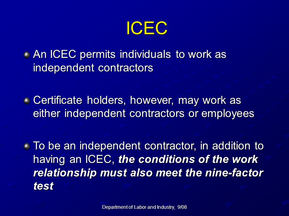 Department of Labor and Industry, 9/08 ICEC An ICEC permits individuals to work as independent contractors Certificate holders, however, may work as e