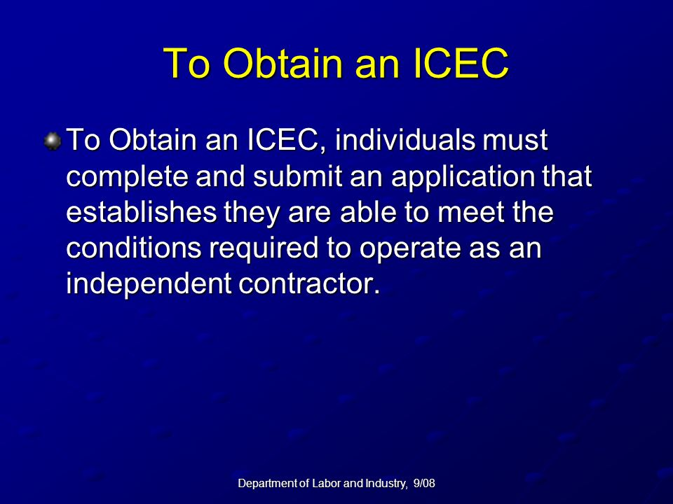 Department of Labor and Industry, 9/08 To Obtain an ICEC To Obtain an ICEC, individuals must complete and submit an application that establishes they