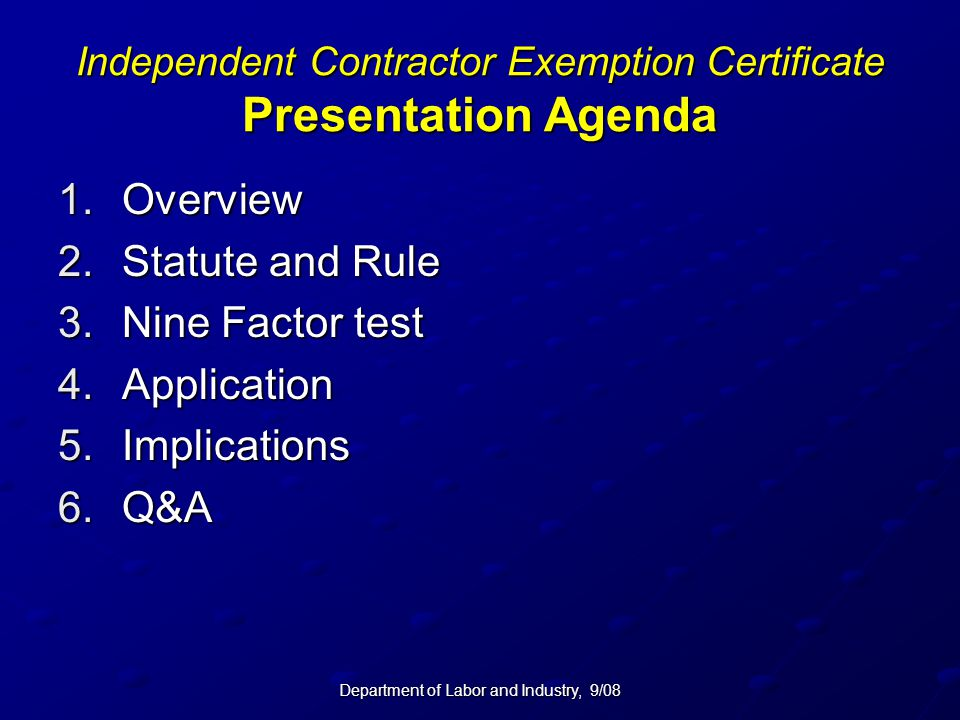 Department of Labor and Industry, 9/08 Independent Contractor Exemption Certificate Presentation Agenda 1.Overview 2.Statute and Rule 3.Nine Factor te