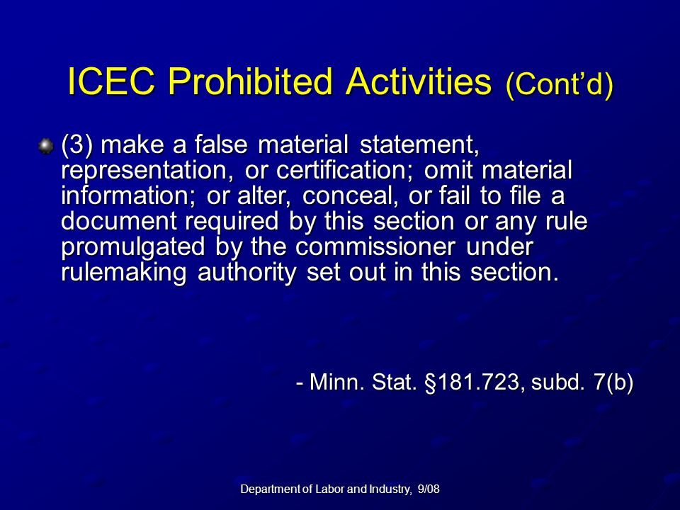 Department of Labor and Industry, 9/08 ICEC Prohibited Activities (Cont'd) (3) make a false material statement, representation, or certification; omit
