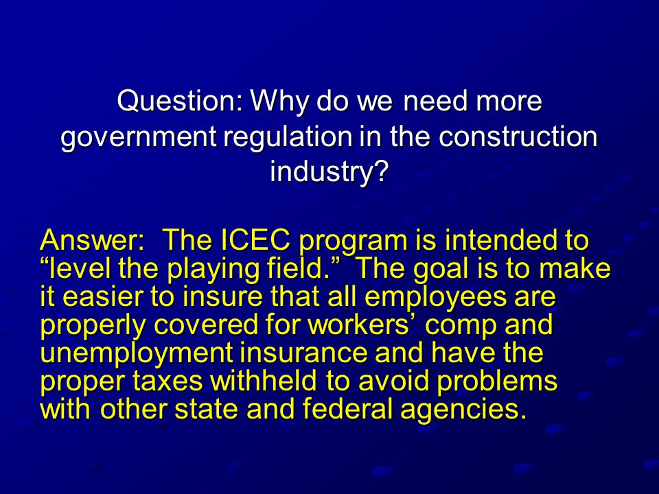 Question: Why do we need more government regulation in the construction industry.