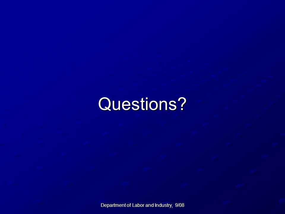 Department of Labor and Industry, 9/08 Questions?