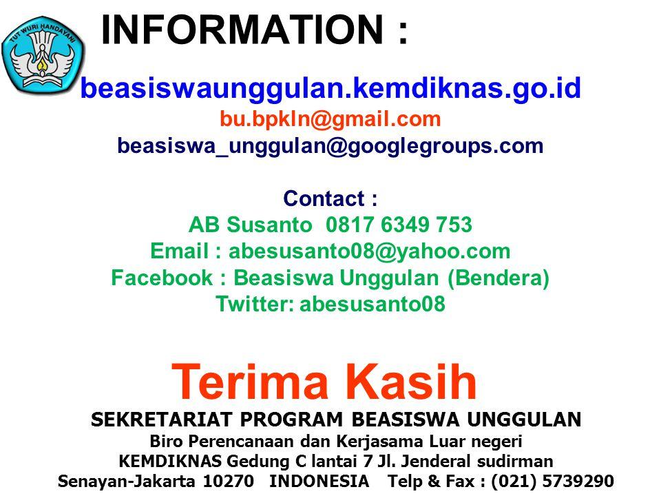 INFORMATION : SEKRETARIAT PROGRAM BEASISWA UNGGULAN Biro Perencanaan dan Kerjasama Luar negeri KEMDIKNAS Gedung C lantai 7 Jl.