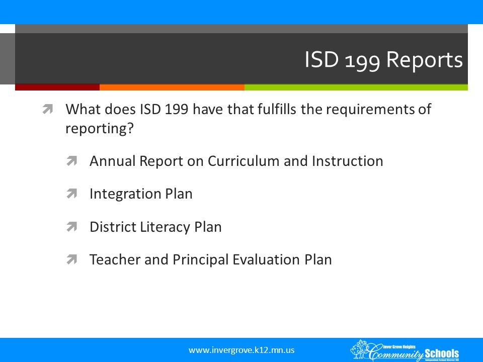 www.invergrove.k12.mn.us ISD 199 Reports  What does ISD 199 have that fulfills the requirements of reporting?  Annual Report on Curriculum and Instr