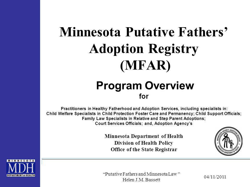 "04/11/2011 ""Putative Fathers and Minnesota Law "" Helen J.M. Bassett Minnesota Putative Fathers' Adoption Registry (MFAR) Program Overview for Practiti"