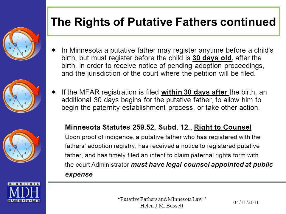 "04/11/2011 ""Putative Fathers and Minnesota Law "" Helen J.M. Bassett The Rights of Putative Fathers continued  In Minnesota a putative father may regi"