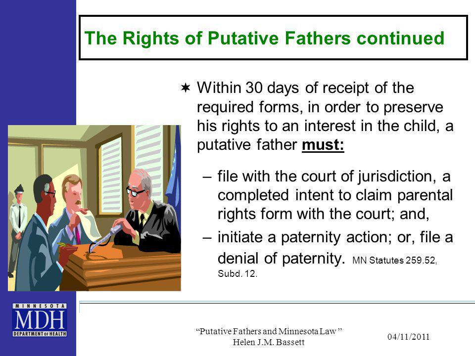 The Rights of Putative Fathers continued  Within 30 days of receipt of the required forms, in order to preserve his rights to an interest in the chil