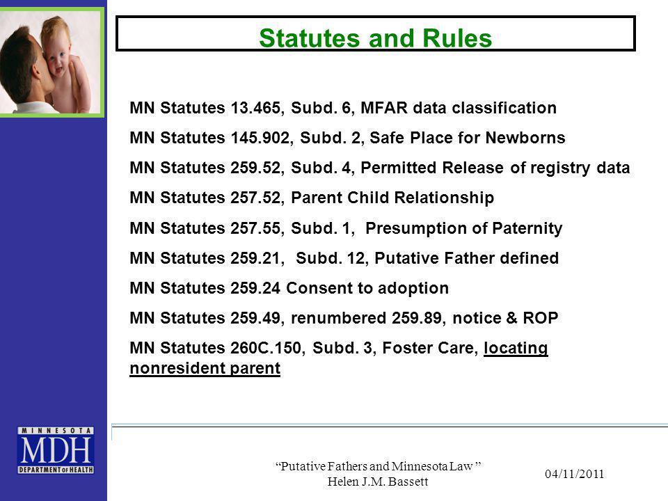 "04/11/2011 ""Putative Fathers and Minnesota Law "" Helen J.M. Bassett Statutes and Rules MN Statutes 13.465, Subd. 6, MFAR data classification MN Statut"