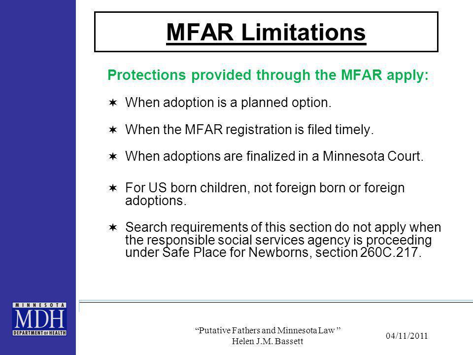 "04/11/2011 ""Putative Fathers and Minnesota Law "" Helen J.M. Bassett MFAR Limitations Protections provided through the MFAR apply:  When adoption is a"