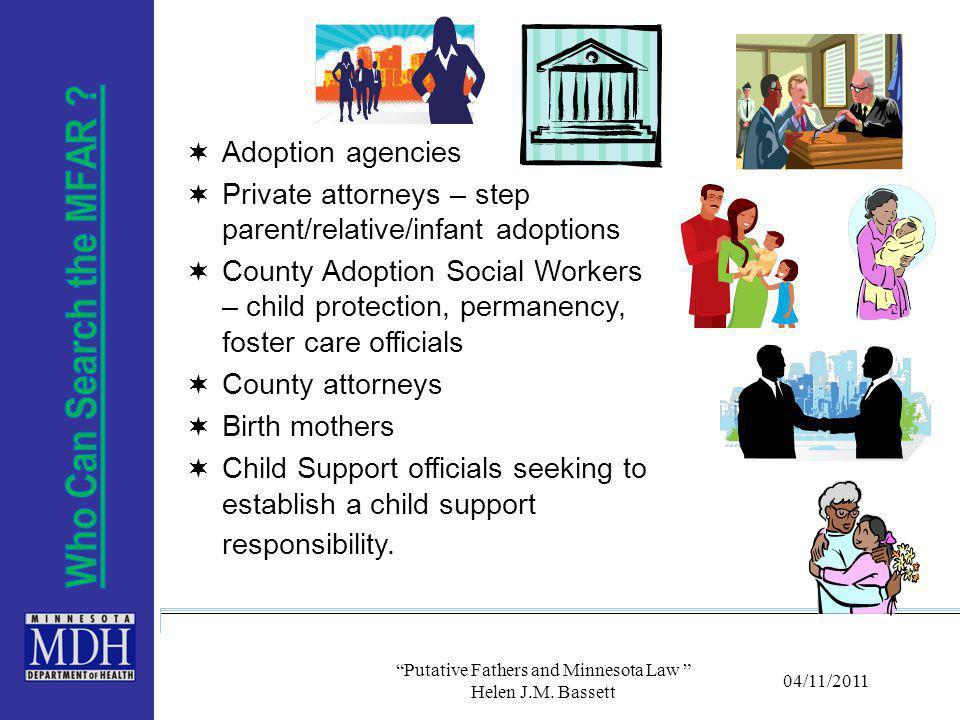 "04/11/2011 ""Putative Fathers and Minnesota Law "" Helen J.M. Bassett  Adoption agencies  Private attorneys – step parent/relative/infant adoptions "