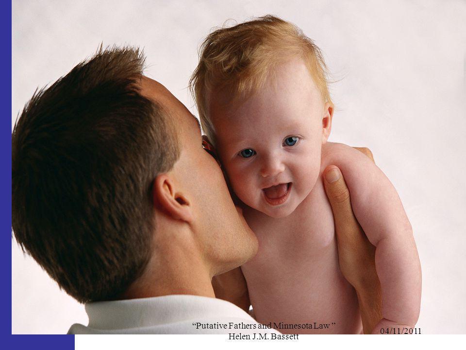 04/11/2011 Putative Fathers and Minnesota Law Helen J.M. Bassett