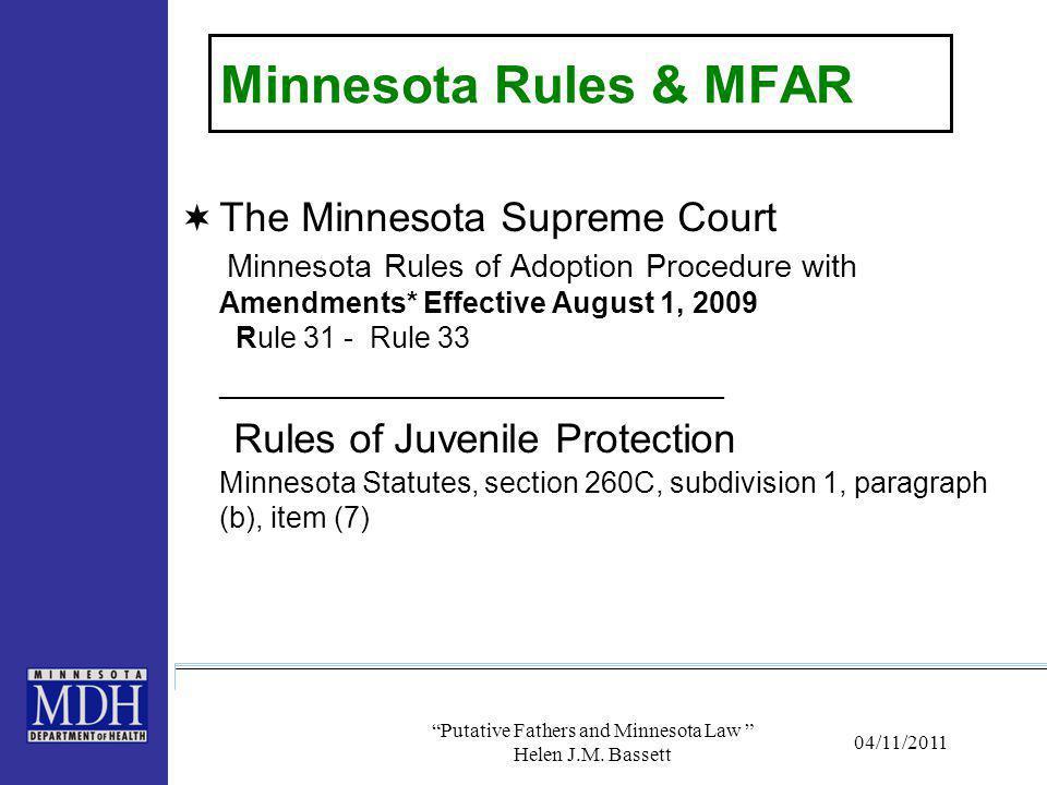 Minnesota Rules & MFAR  The Minnesota Supreme Court Minnesota Rules of Adoption Procedure with Amendments* Effective August 1, 2009 Rule 31 - Rule 33 _______________________________ Rules of Juvenile Protection Minnesota Statutes, section 260C, subdivision 1, paragraph (b), item (7) 04/11/2011 Putative Fathers and Minnesota Law Helen J.M.