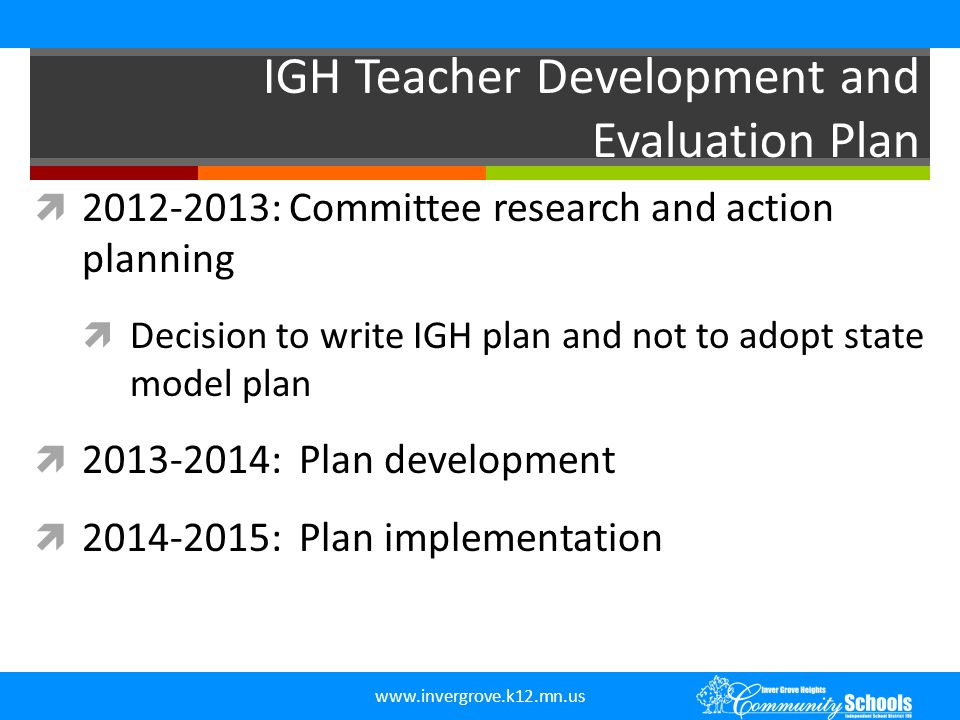www.invergrove.k12.mn.us IGH Teacher Development and Evaluation Plan  2012-2013: Committee research and action planning  Decision to write IGH plan