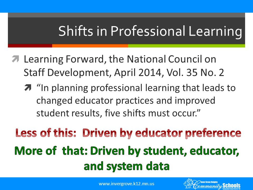 """www.invergrove.k12.mn.us  Learning Forward, the National Council on Staff Development, April 2014, Vol. 35 No. 2  """"In planning professional learning"""