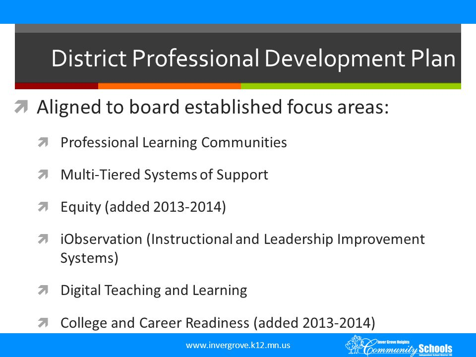 Aligned to board established focus areas:  Professional Learning Communities  Multi-Tiered Systems of Support  Equity (added 2013-2014)  iObserv