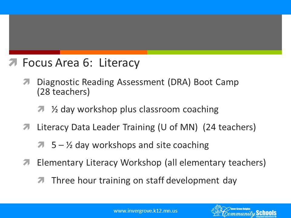 www.invergrove.k12.mn.us  Focus Area 6: Literacy  Diagnostic Reading Assessment (DRA) Boot Camp (28 teachers)  ½ day workshop plus classroom coachi