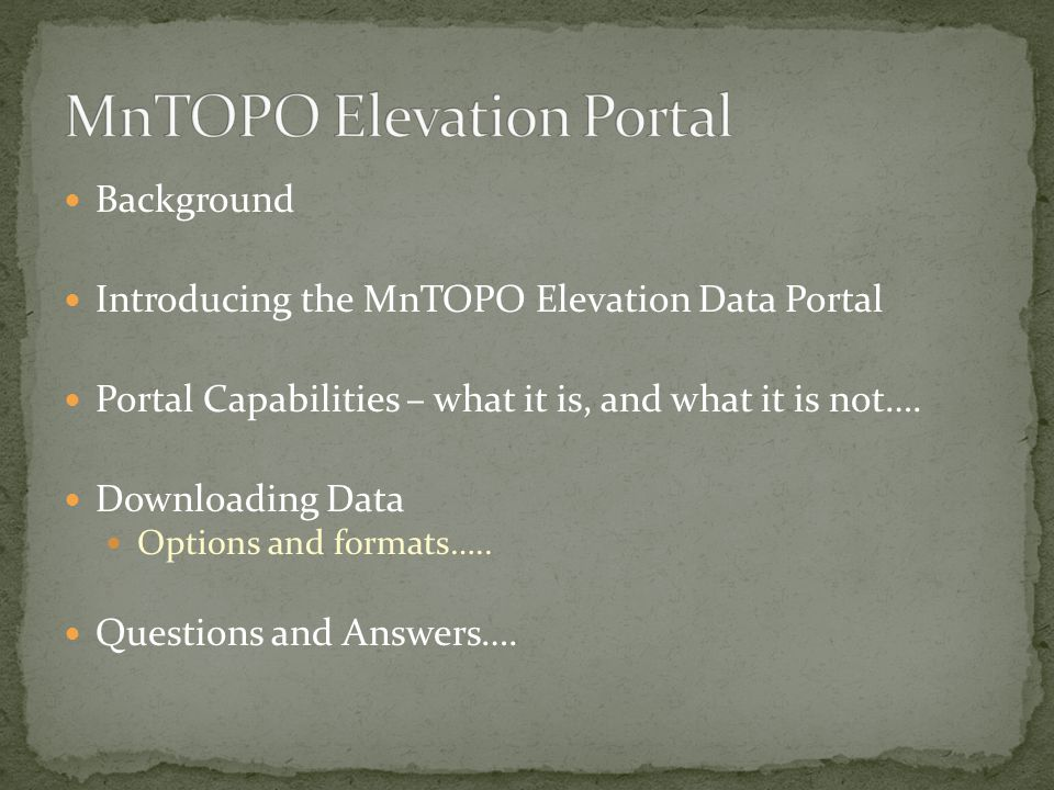 Background Introducing the MnTOPO Elevation Data Portal Portal Capabilities – what it is, and what it is not….