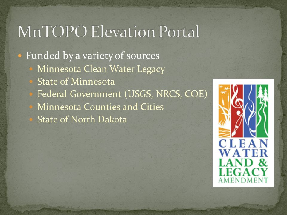 Funded by a variety of sources Minnesota Clean Water Legacy State of Minnesota Federal Government (USGS, NRCS, COE) Minnesota Counties and Cities State of North Dakota