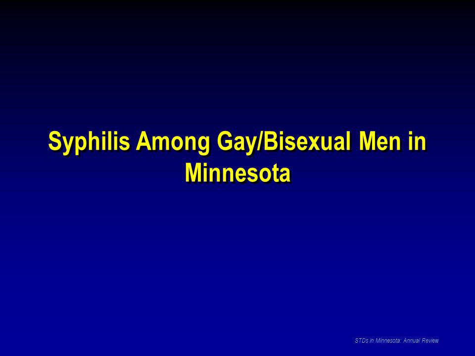 Data Source: Minnesota STD Surveillance System STDs in Minnesota: Annual Review Number of Early Syphilis † Cases by Gender Minnesota, 2001-2006 † Early Syphilis includes primary, secondary, and early latent stages of syphilis.