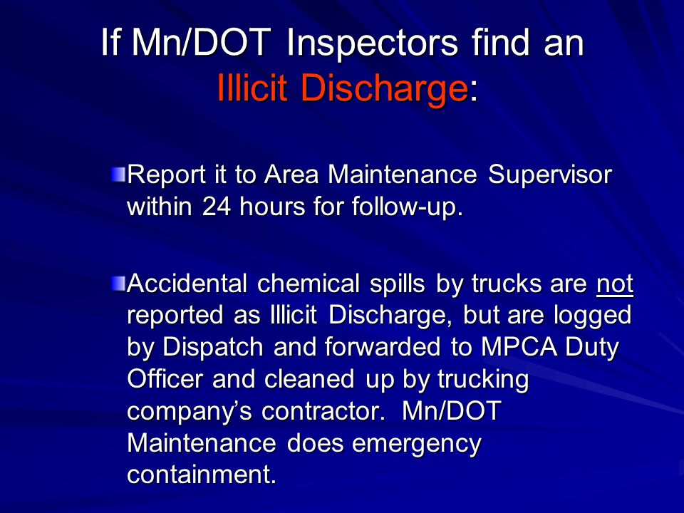 If Mn/DOT Inspectors find an Illicit Discharge: Report it to Area Maintenance Supervisor within 24 hours for follow-up. Accidental chemical spills by