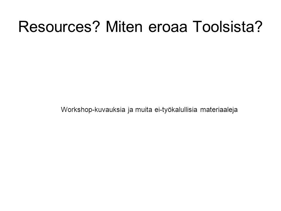 Resources Miten eroaa Toolsista Workshop-kuvauksia ja muita ei-työkalullisia materiaaleja