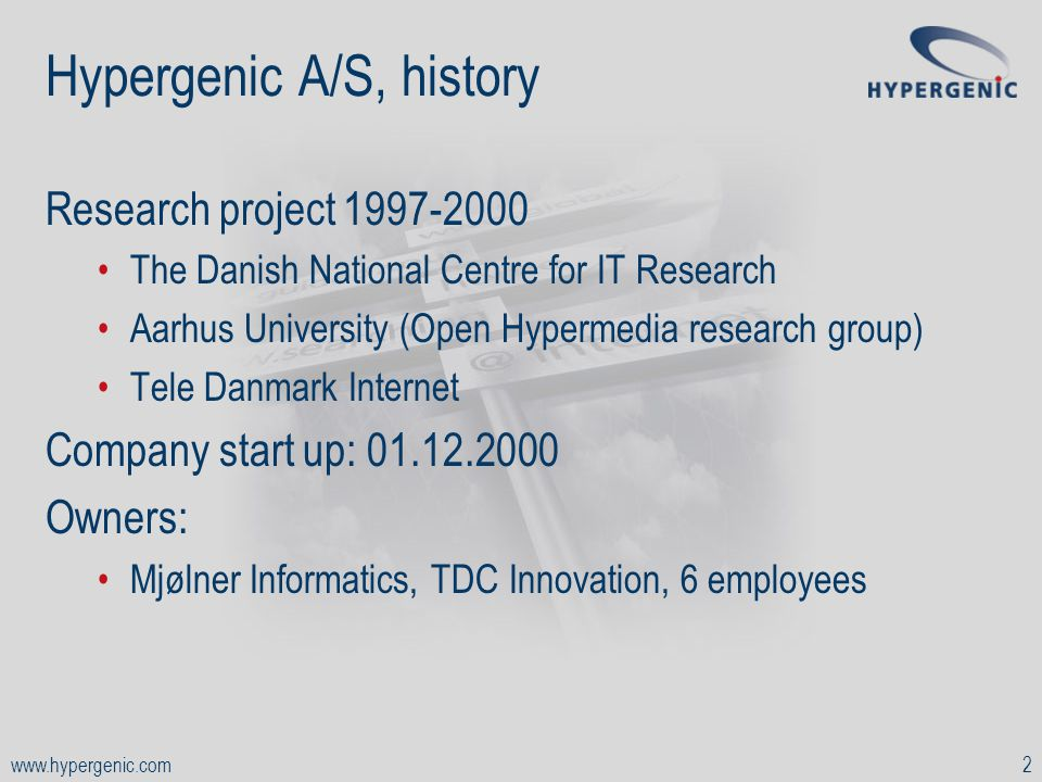 www.hypergenic.com2 Hypergenic A/S, history Research project 1997-2000 The Danish National Centre for IT Research Aarhus University (Open Hypermedia r