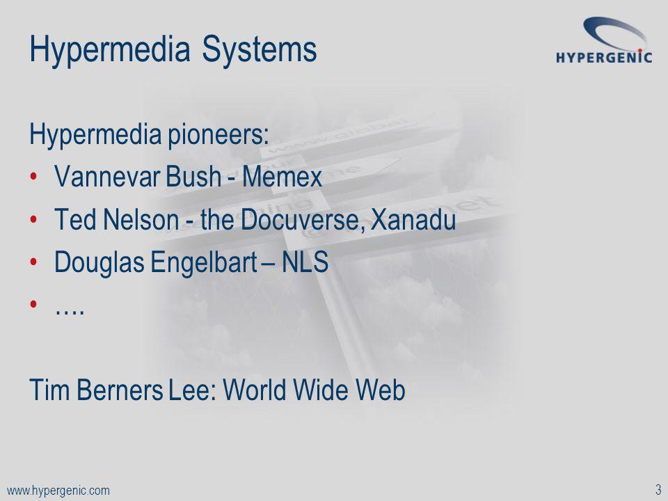 www.hypergenic.com3 Hypermedia Systems Hypermedia pioneers: Vannevar Bush - Memex Ted Nelson - the Docuverse, Xanadu Douglas Engelbart – NLS ….