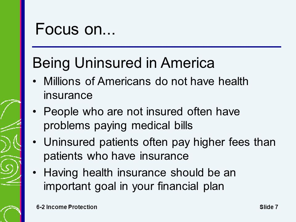 Slide 8 Types of Health Coverage Basic health care Major medical Dental care Vision care Catastrophic illness 6-2 Income Protection Health insurance plans often include vision care.