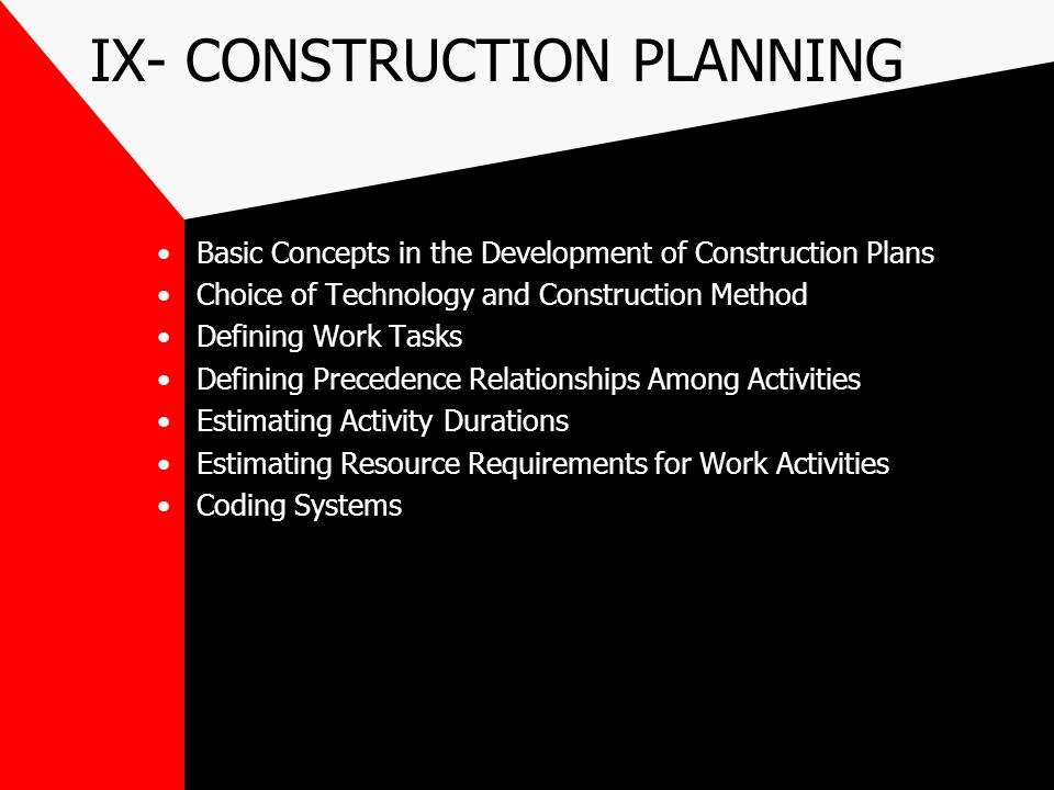 IX- CONSTRUCTION PLANNING Basic Concepts in the Development of Construction Plans Choice of Technology and Construction Method Defining Work Tasks Def
