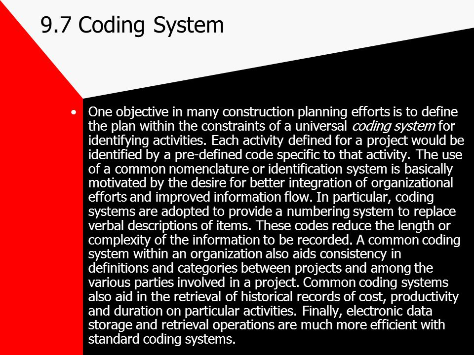 9.7 Coding System One objective in many construction planning efforts is to define the plan within the constraints of a universal coding system for id
