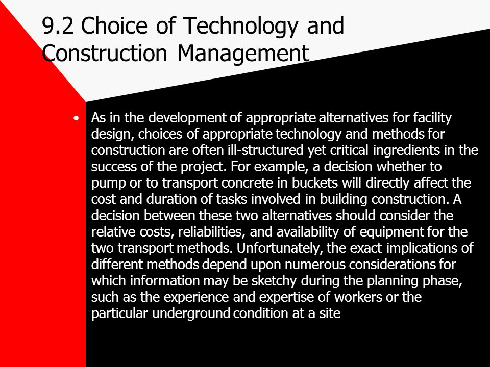 9.2 Choice of Technology and Construction Management As in the development of appropriate alternatives for facility design, choices of appropriate tec